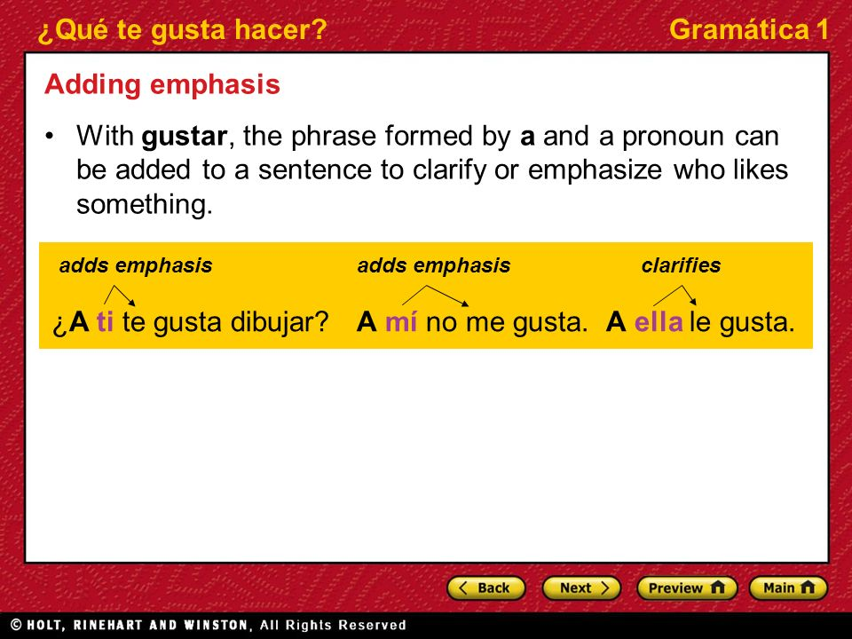 ¿Qué te gusta hacer?Gramática 1 Adding emphasis With gustar, the phrase formed by a and a pronoun can be added to a sentence to clarify or emphasize w