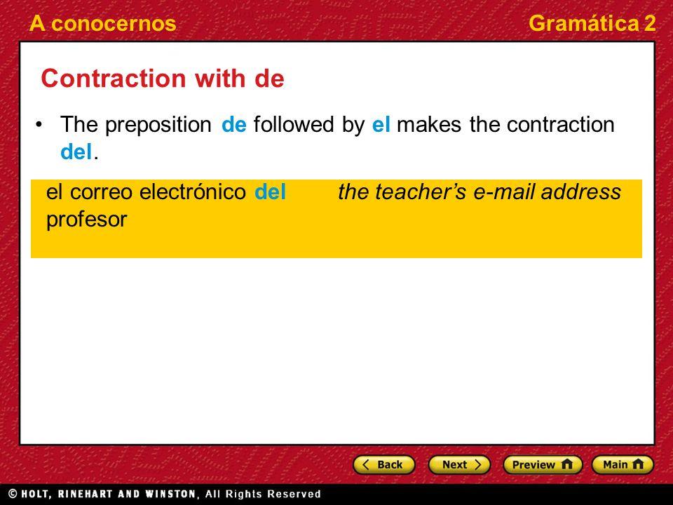 A conocernosGramática 2 Contraction with de The preposition de followed by el makes the contraction del.