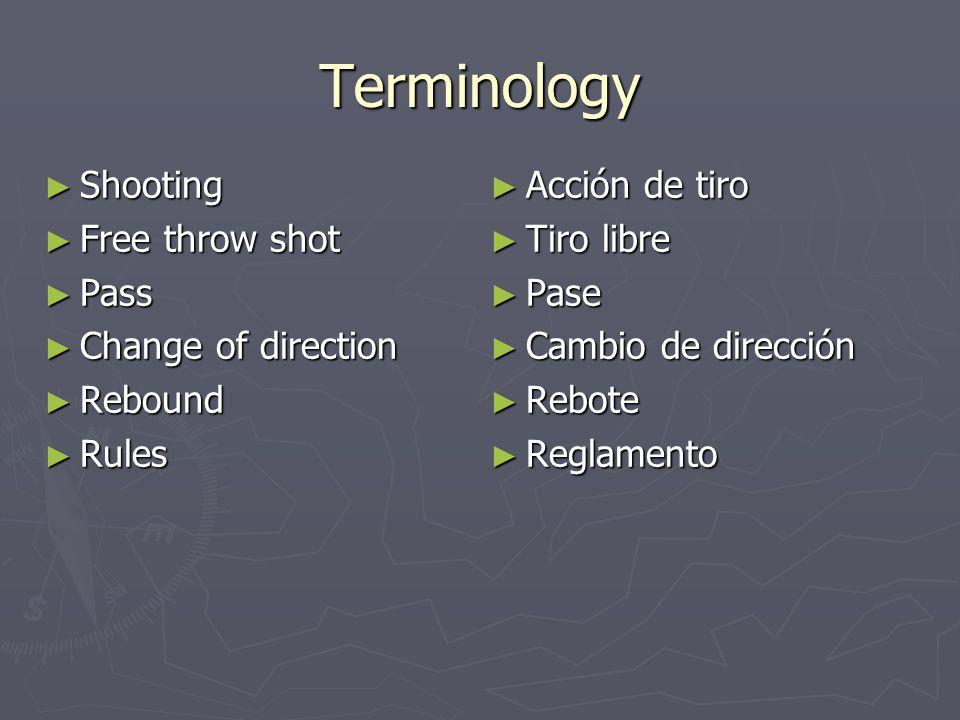 Terminology Acción de tiro Acción de tiro Tiro libre Tiro libre Pase Pase Cambio de dirección Cambio de dirección Rebote Rebote Reglamento Reglamento