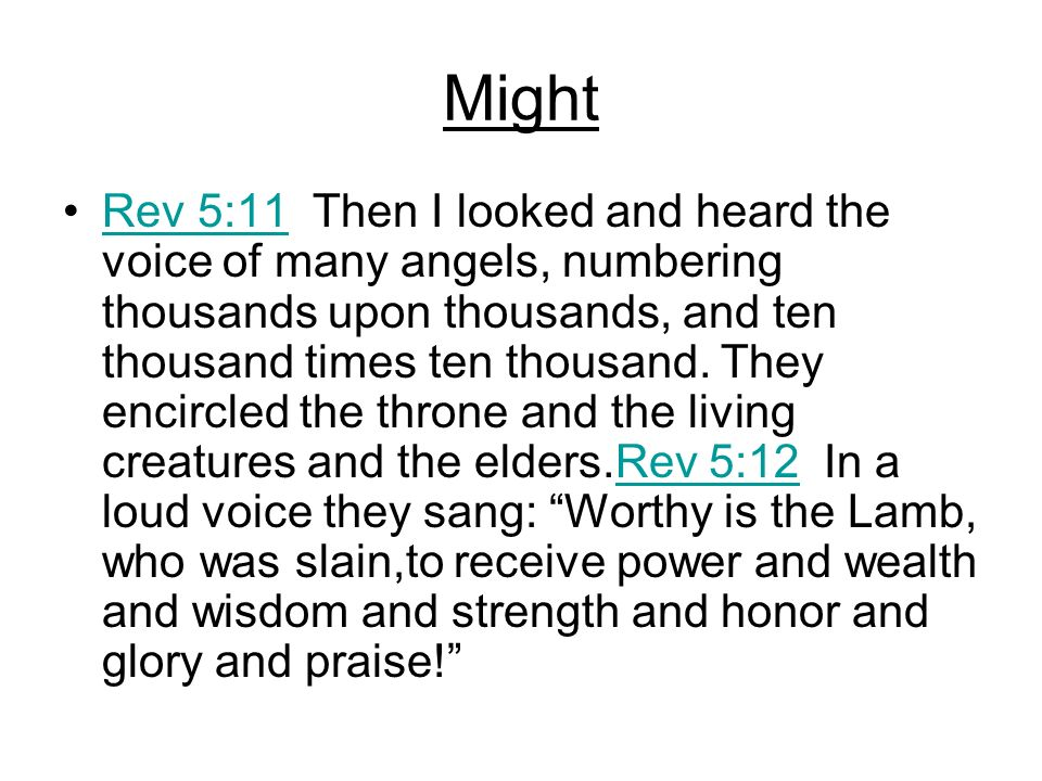 Might Rev 5:11 Then I looked and heard the voice of many angels, numbering thousands upon thousands, and ten thousand times ten thousand. They encircl