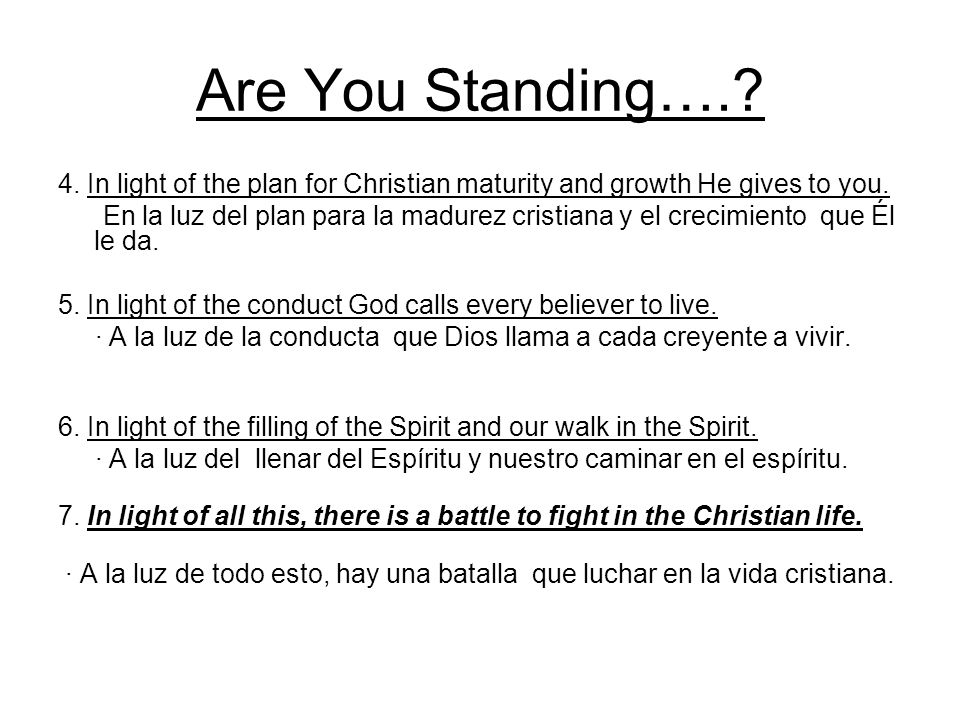 Are You Standing….? 4. In light of the plan for Christian maturity and growth He gives to you. En la luz del plan para la madurez cristiana y el creci