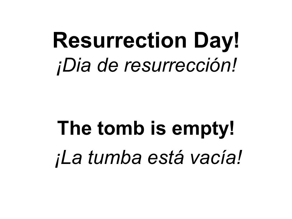Resurrection Day! ¡Dia de resurrección! The tomb is empty! ¡La tumba está vacía!