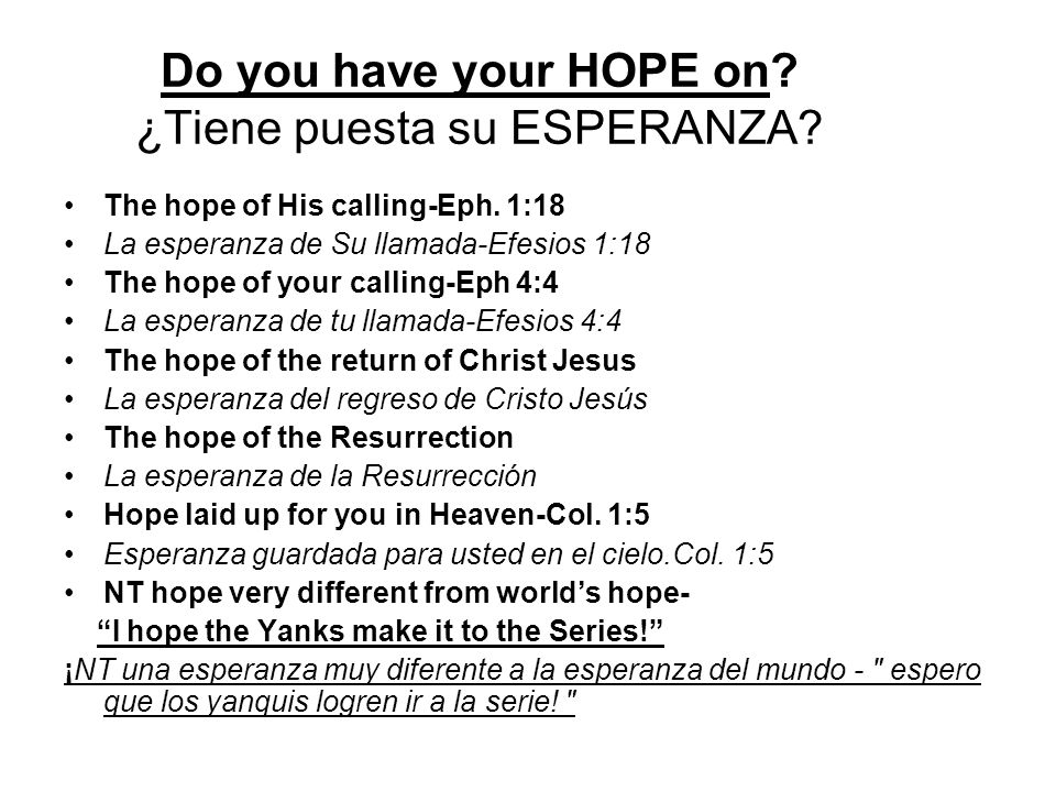 Do you have your HOPE on? ¿Tiene puesta su ESPERANZA? The hope of His calling-Eph. 1:18 La esperanza de Su llamada-Efesios 1:18 The hope of your calli