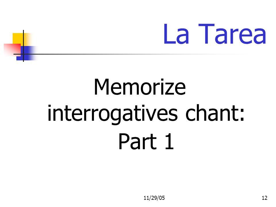 11/29/0512 La Tarea Memorize interrogatives chant: Part 1