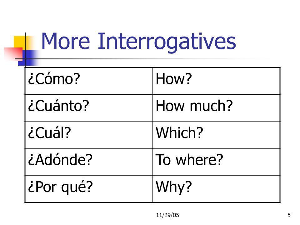 11/29/055 More Interrogatives ¿Cómo How. ¿Cuánto How much.