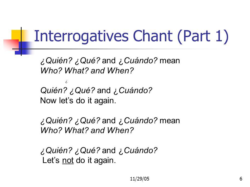 11/29/056 ¿Quién. ¿Qué. and ¿Cuándo. mean Who. What.