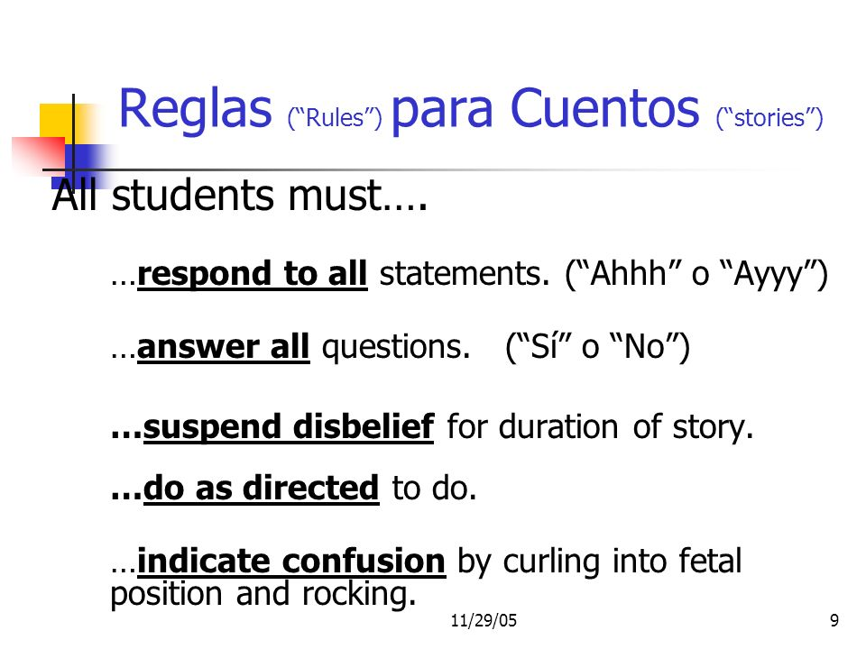 11/29/059 Reglas (Rules) para Cuentos (stories) All students must…. …respond to all statements. (Ahhh o Ayyy) …answer all questions. (Sí o No) …suspen