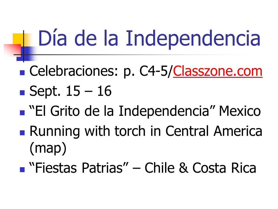 Día de la Independencia Celebraciones: p. C4-5/Classzone.comClasszone.com Sept. 15 – 16 El Grito de la Independencia Mexico Running with torch in Cent