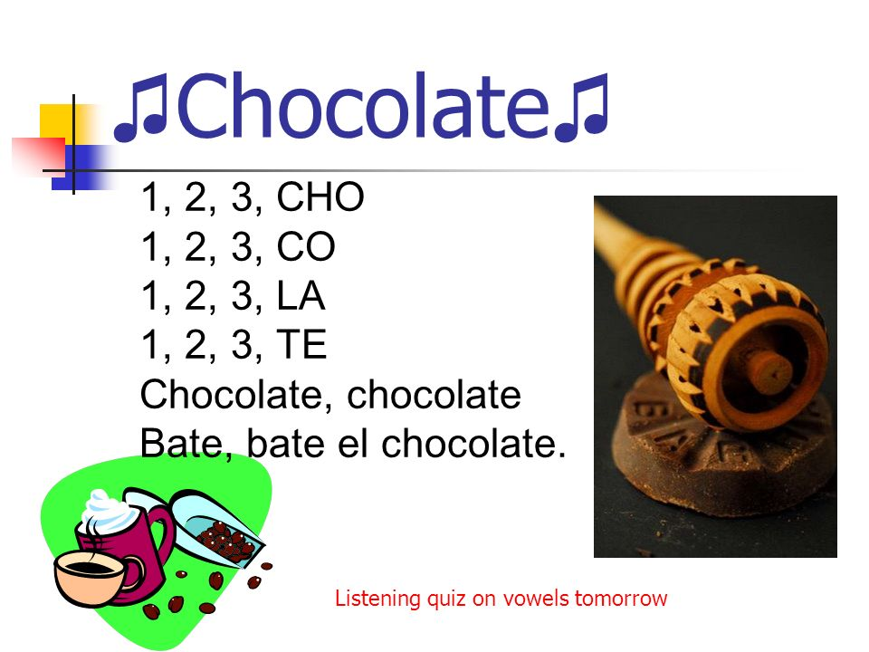 Chocolate 1, 2, 3, CHO 1, 2, 3, CO 1, 2, 3, LA 1, 2, 3, TE Chocolate, chocolate Bate, bate el chocolate.