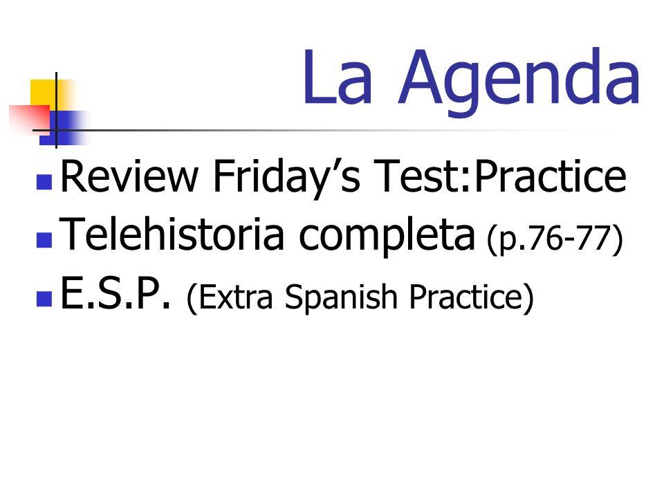 La Agenda Review Fridays Test:Practice Telehistoria completa (p.76-77) E.S.P.