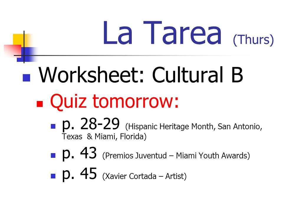 La Tarea (Thurs) Worksheet: Cultural B Quiz tomorrow: p.