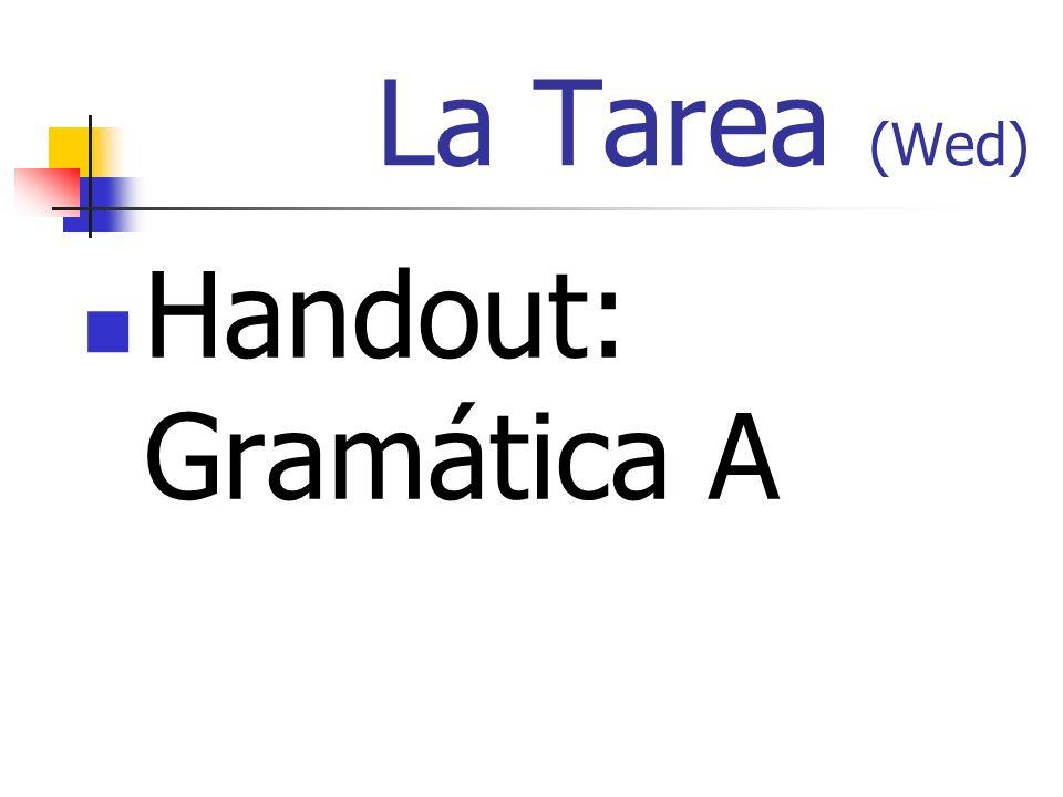 La Tarea (Wed) Handout: Gramática A