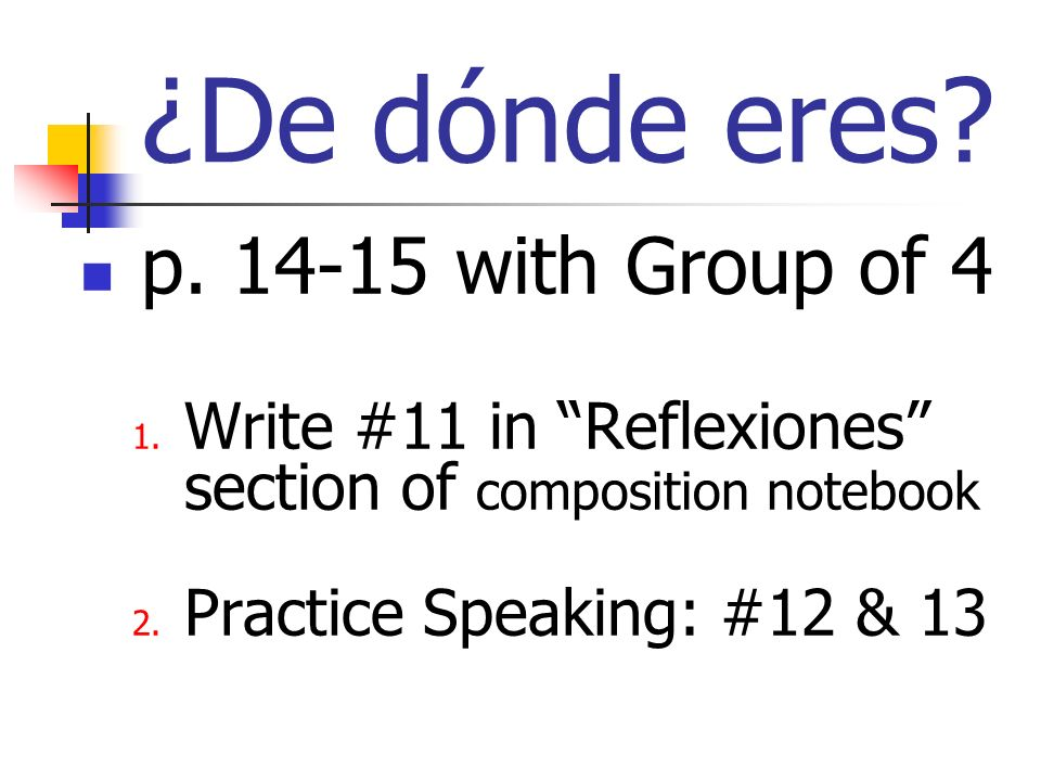 ¿De dónde eres. p. 14-15 with Group of 4 1.