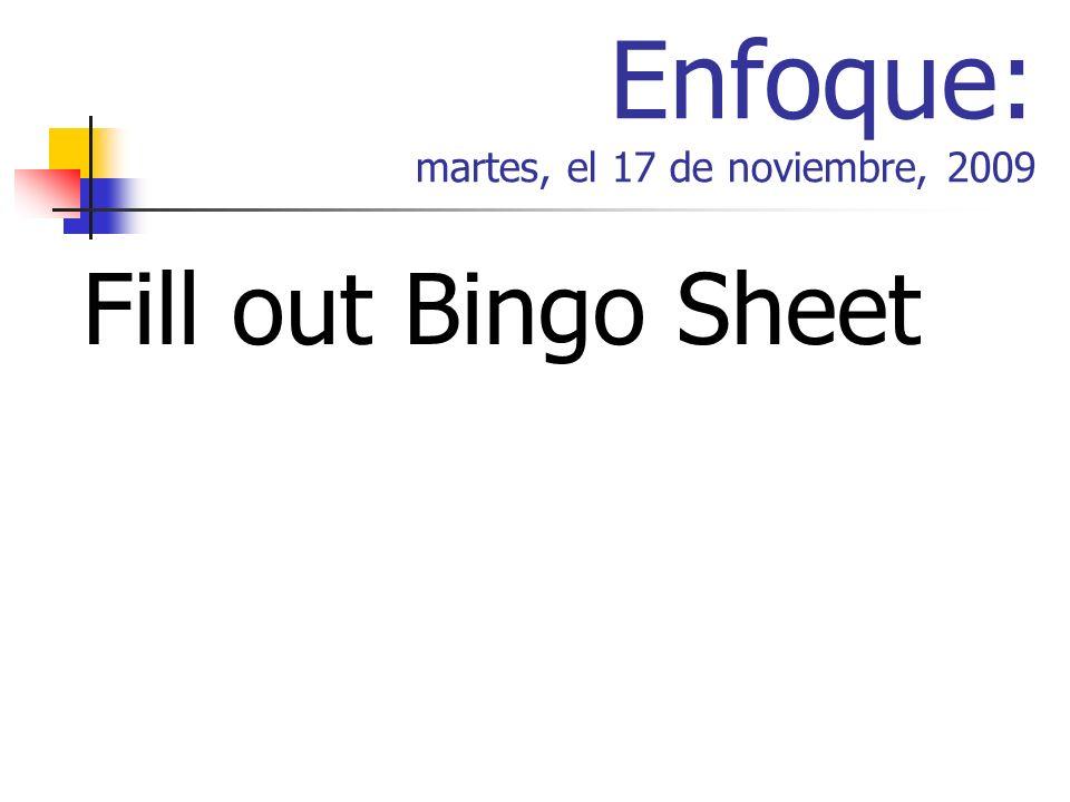Enfoque: martes, el 17 de noviembre, 2009 Fill out Bingo Sheet