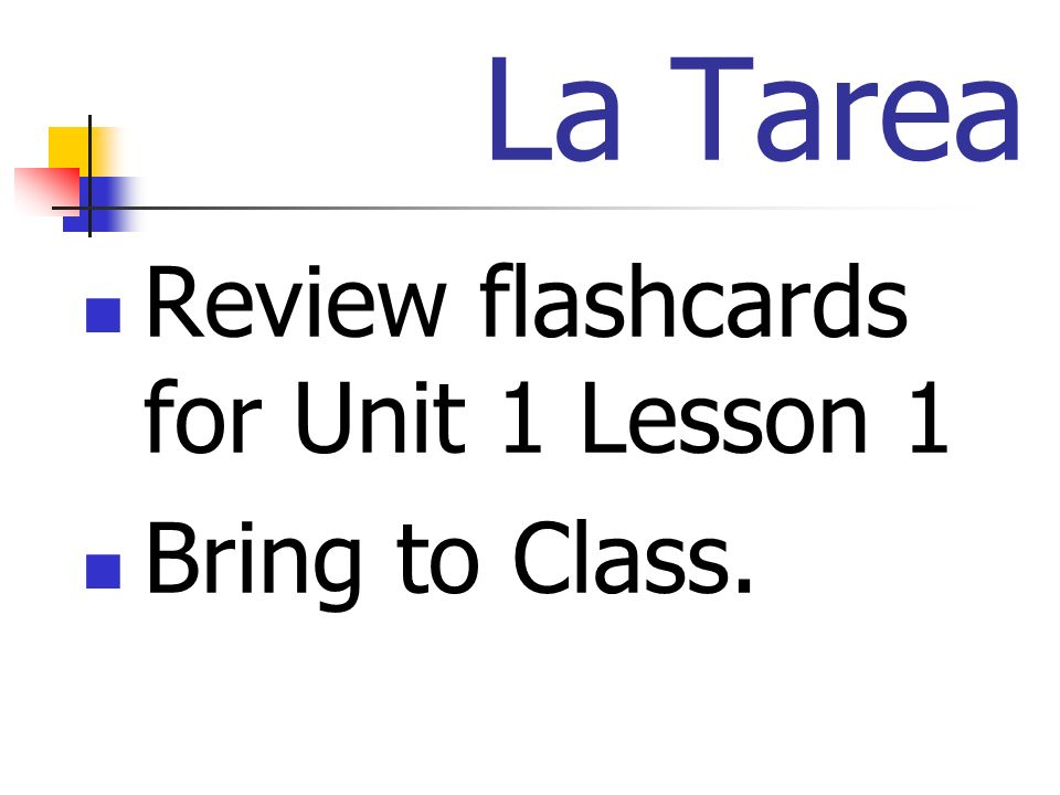 La Tarea Review flashcards for Unit 1 Lesson 1 Bring to Class.