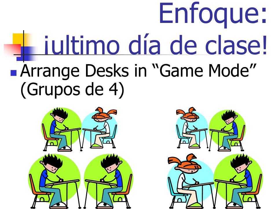 Enfoque: ¡ultimo día de clase! Arrange Desks in Game Mode (Grupos de 4)