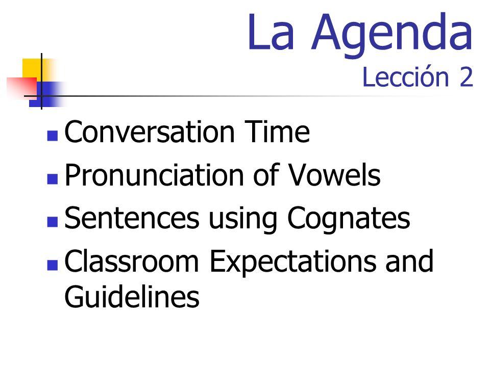 Enfoque: Lección 2 1. Pick up 2 handouts ¡Bienvenidos a la clase de español Enfoque/Focus Activity : Cognate Sentences From folders by TV or by window