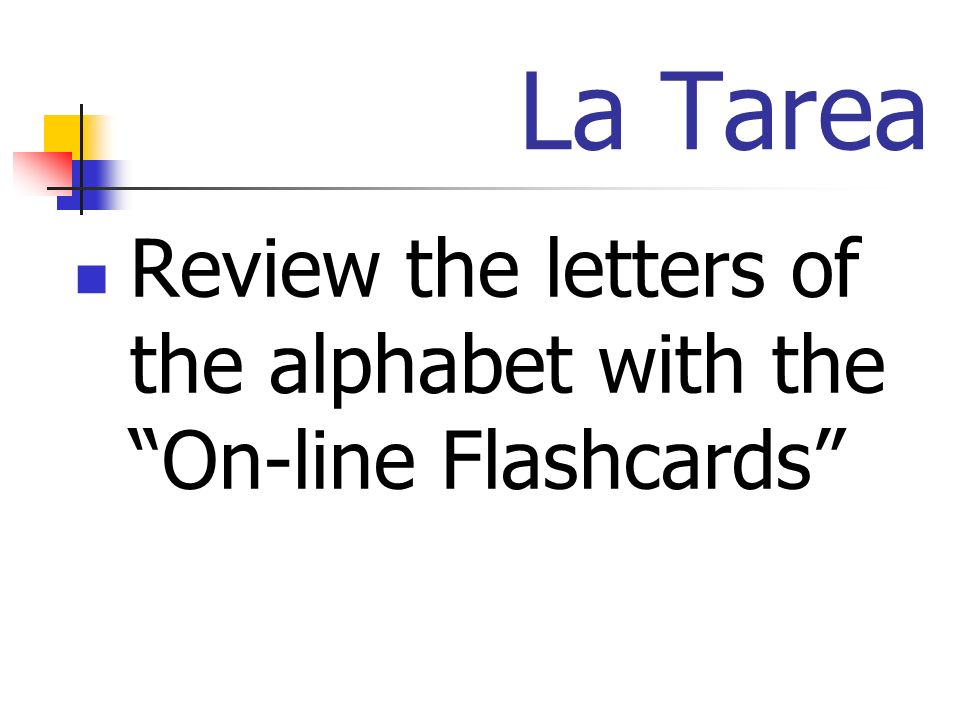 La Tarea Review the letters of the alphabet with the On-line Flashcards