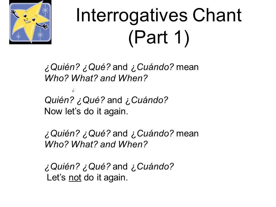 ¿Quién? ¿Qué? and ¿Cuándo? mean Who? What? and When? Quién? ¿Qué? and ¿Cuándo? Now lets do it again. ¿Quién? ¿Qué? and ¿Cuándo? mean Who? What? and Wh