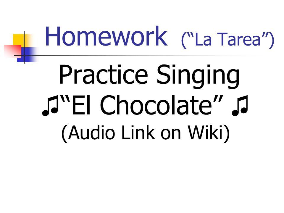 Homework (La Tarea) Practice Singing El Chocolate (Audio Link on Wiki)
