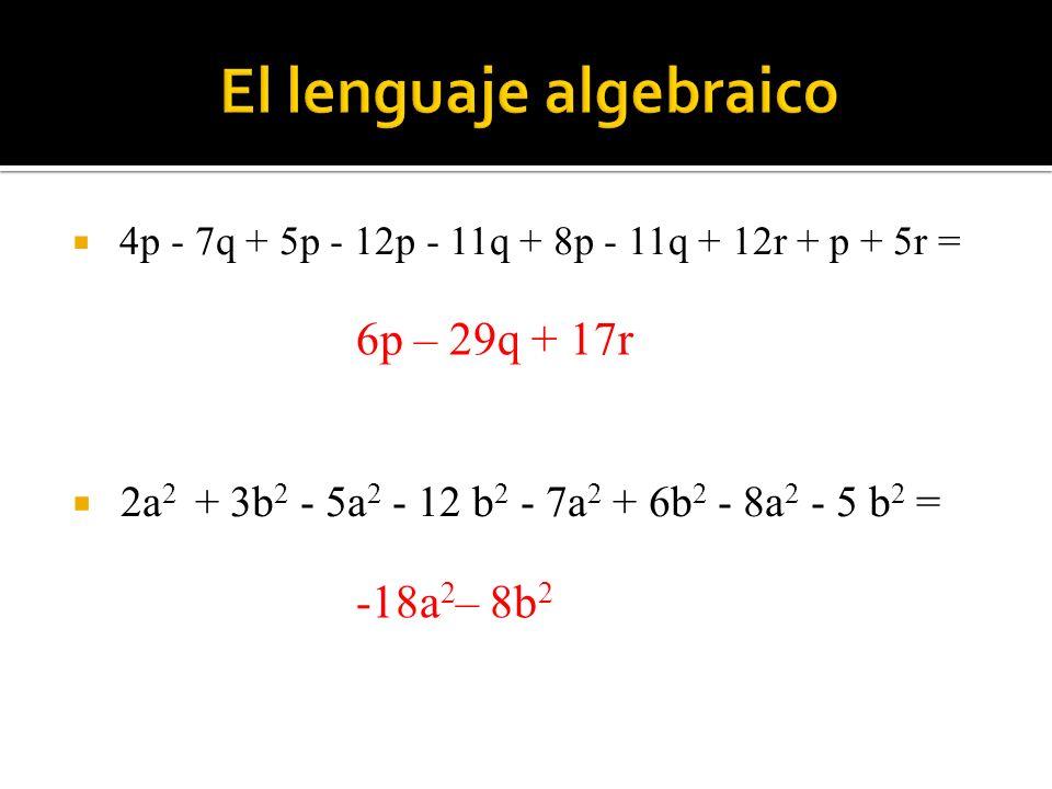 4p - 7q + 5p - 12p - 11q + 8p - 11q + 12r + p + 5r = 2a 2 + 3b 2 - 5a 2 - 12 b 2 - 7a 2 + 6b 2 - 8a 2 - 5 b 2 = 6p – 29q + 17r -18a 2 – 8b 2