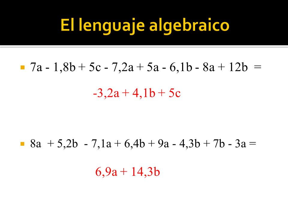7a - 1,8b + 5c - 7,2a + 5a - 6,1b - 8a + 12b = 8a + 5,2b - 7,1a + 6,4b + 9a - 4,3b + 7b - 3a = -3,2a + 4,1b + 5c 6,9a + 14,3b