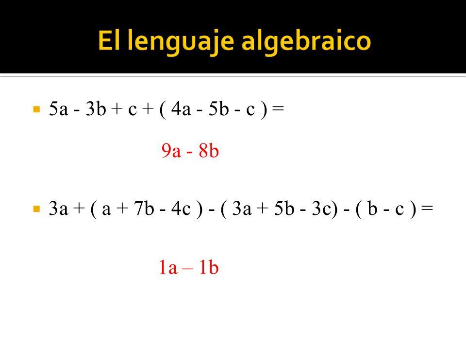 5a - 3b + c + ( 4a - 5b - c ) = 3a + ( a + 7b - 4c ) - ( 3a + 5b - 3c) - ( b - c ) = 9a - 8b 1a – 1b