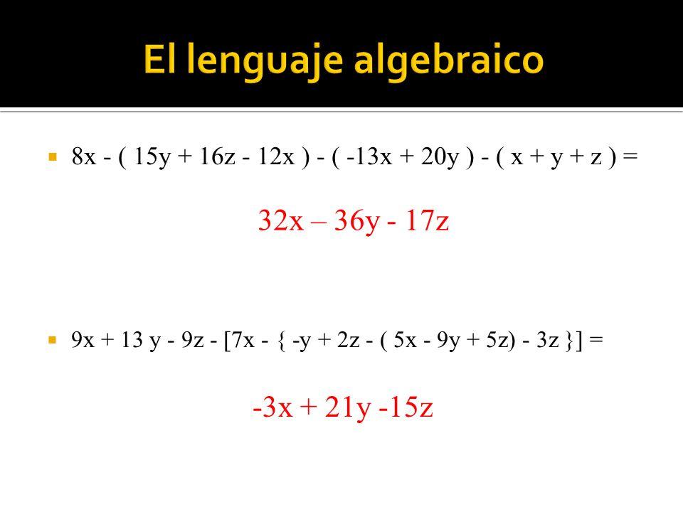 8x - ( 15y + 16z - 12x ) - ( -13x + 20y ) - ( x + y + z ) = 9x + 13 y - 9z - 7x - { -y + 2z - ( 5x - 9y + 5z) - 3z } = 32x – 36y - 17z -3x + 21y -15z