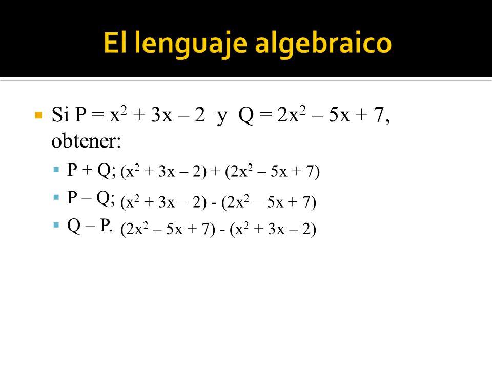 Si P = x 2 + 3x – 2 y Q = 2x 2 – 5x + 7, obtener: P + Q; P – Q; Q – P. (x 2 + 3x – 2) + (2x 2 – 5x + 7) (x 2 + 3x – 2) - (2x 2 – 5x + 7) (2x 2 – 5x +