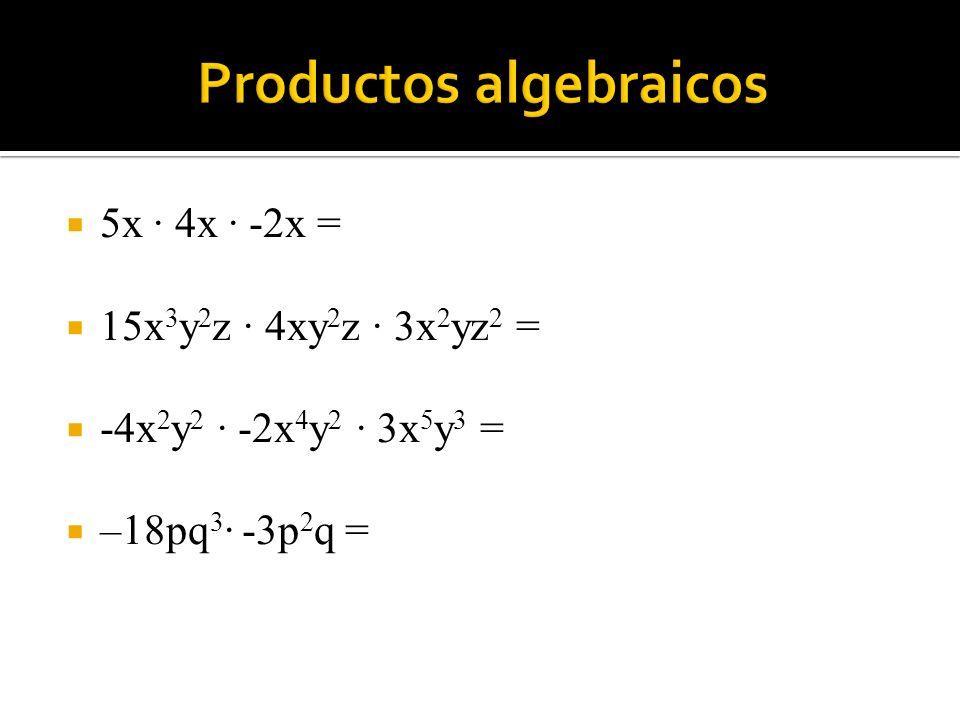 5x · 4x · -2x = 15x 3 y 2 z · 4xy 2 z · 3x 2 yz 2 = -4x 2 y 2 · -2x 4 y 2 · 3x 5 y 3 = –18pq 3 · -3p 2 q =