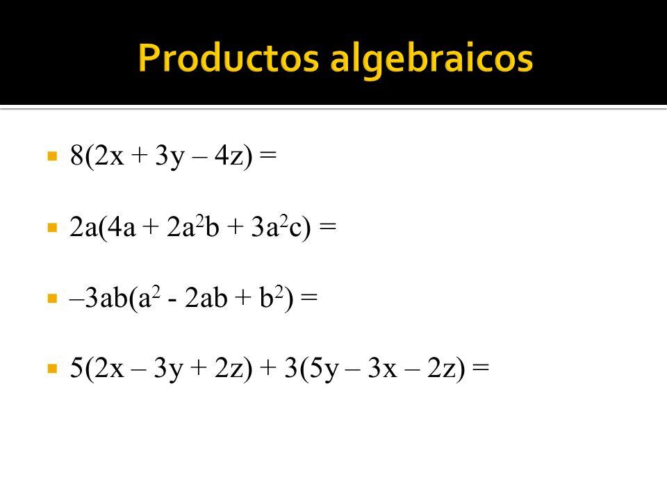 8(2x + 3y – 4z) = 2a(4a + 2a 2 b + 3a 2 c) = –3ab(a 2 - 2ab + b 2 ) = 5(2x – 3y + 2z) + 3(5y – 3x – 2z) =