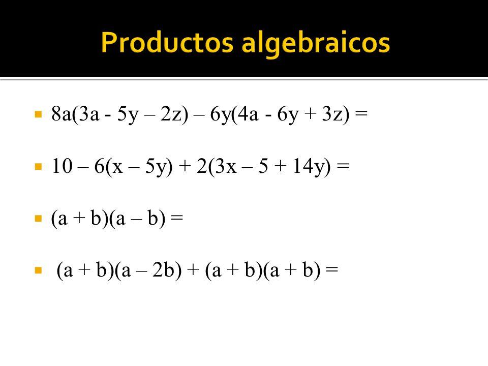 8a(3a - 5y – 2z) – 6y(4a - 6y + 3z) = 10 – 6(x – 5y) + 2(3x – 5 + 14y) = (a + b)(a – b) = (a + b)(a – 2b) + (a + b)(a + b) =