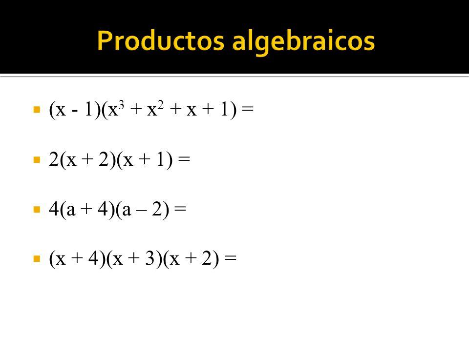 (x - 1)(x 3 + x 2 + x + 1) = 2(x + 2)(x + 1) = 4(a + 4)(a – 2) = (x + 4)(x + 3)(x + 2) =