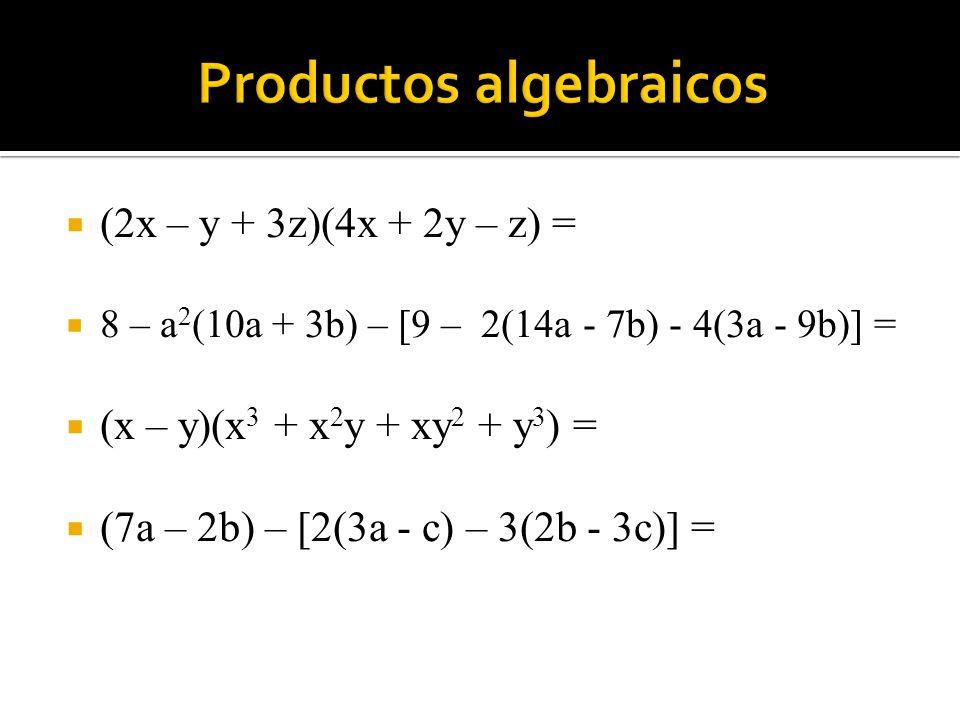 (2x – y + 3z)(4x + 2y – z) = 8 – a 2 (10a + 3b) – [9 – 2(14a - 7b) - 4(3a - 9b)] = (x – y)(x 3 + x 2 y + xy 2 + y 3 ) = (7a – 2b) – [2(3a - c) – 3(2b
