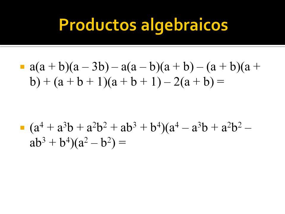 a(a + b)(a – 3b) – a(a – b)(a + b) – (a + b)(a + b) + (a + b + 1)(a + b + 1) – 2(a + b) = (a 4 + a 3 b + a 2 b 2 + ab 3 + b 4 )(a 4 – a 3 b + a 2 b 2