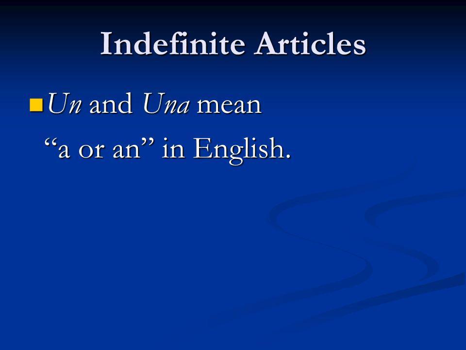 Indefinite Articles Un and Una mean Un and Una mean a or an in English. a or an in English.