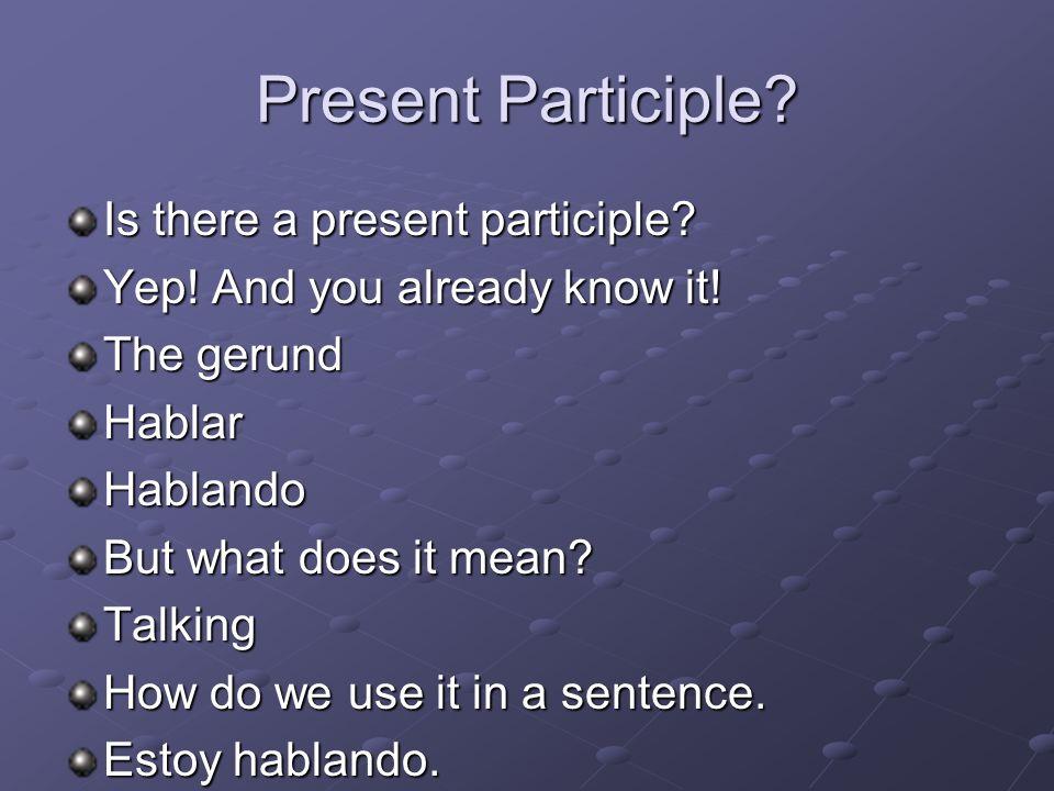 Past Participle in Spanish Practicamos! Forma el participio pasado y traduce a ingles. 1. cansar 2. dormir 3. sentar 4. comer
