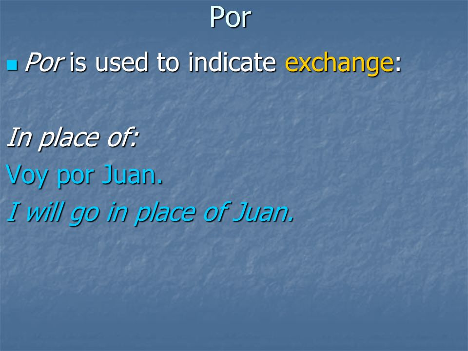 Por Por is used to indicate exchange: Por is used to indicate exchange: One thing for another: Te doy un dólar por los dulces.