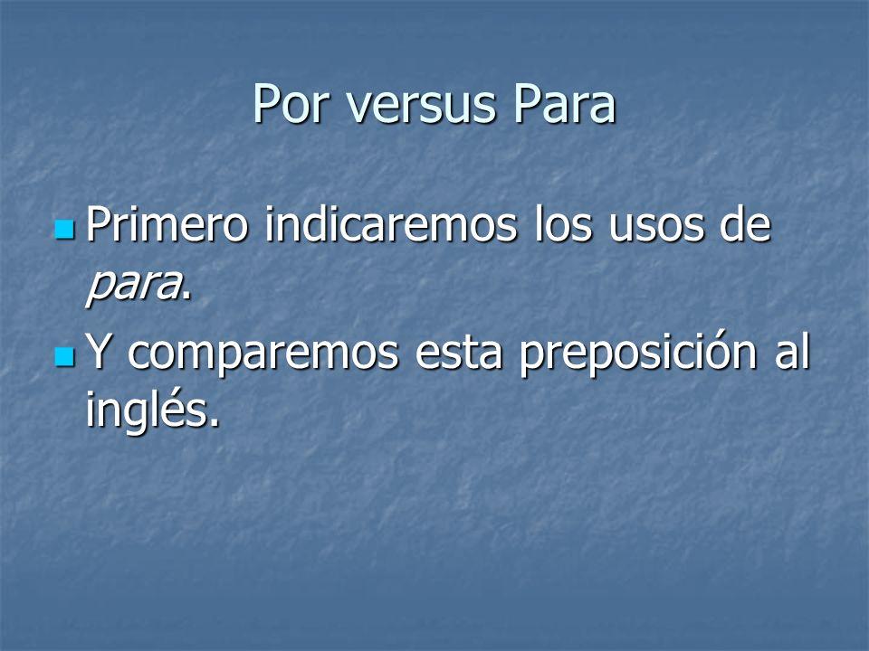 Por versus Para Además la palabra inglesa for a veces tiene el sentido de por en español y a veces el sentido de para.