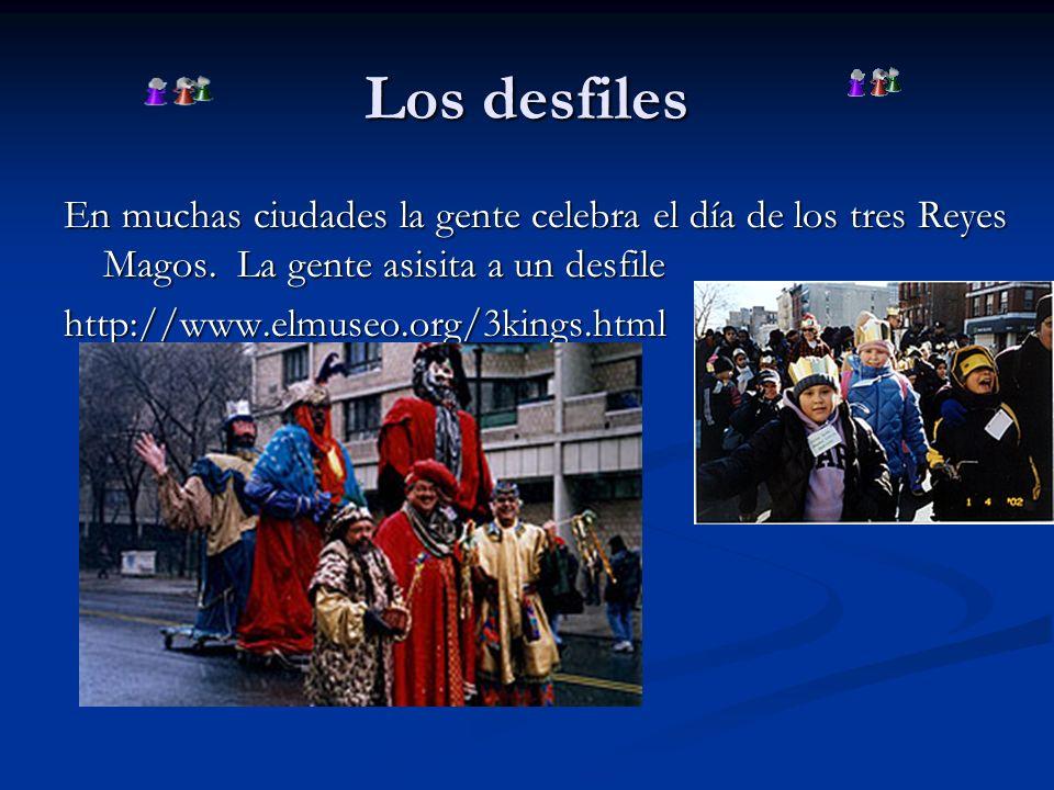 Los desfiles En muchas ciudades la gente celebra el día de los tres Reyes Magos. La gente asisita a un desfile http://www.elmuseo.org/3kings.html