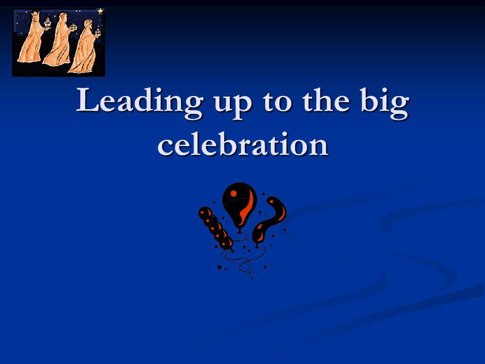 Leading up to the big celebration