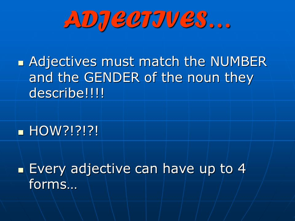 ADJECTIVES… We can learn 3 important pieces of information from an ADJECTIVE: Examples: 1. DEFINITION 2. GENDER (male, female) 3. NUMBER (singular, pl