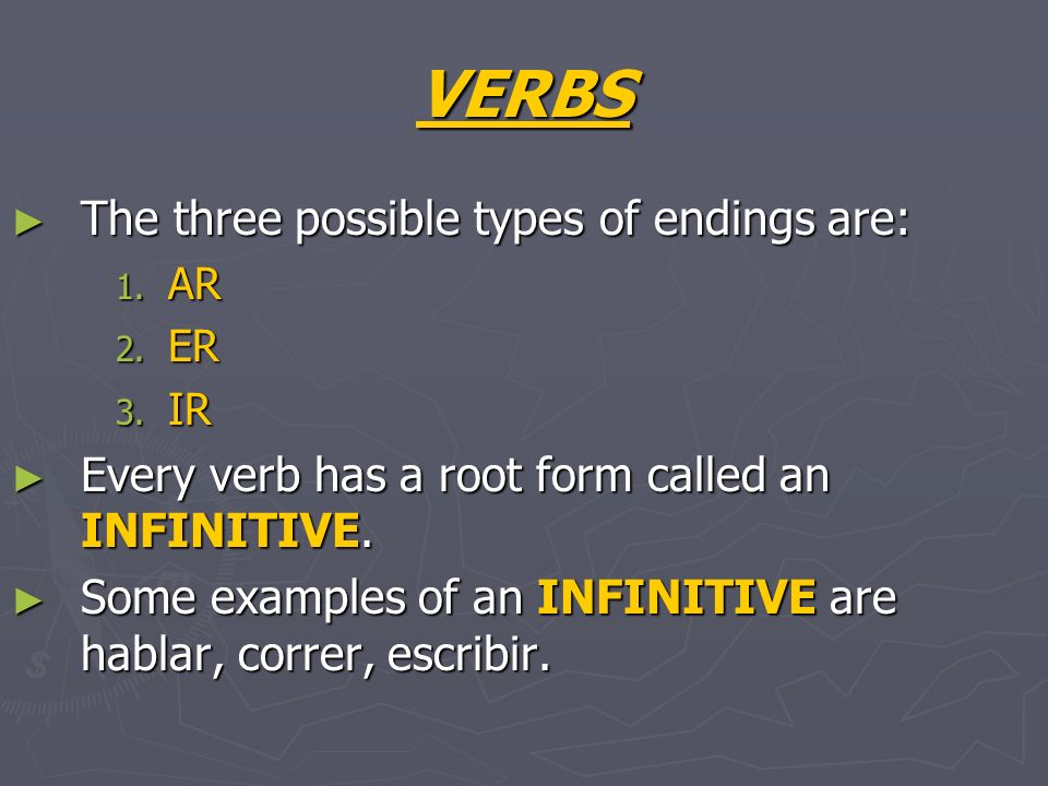 VERBS There are two types of verbs in Spanish: There are two types of verbs in Spanish: 1. REGULAR 2. IRREGULAR Every (infinitive) verb has two parts: