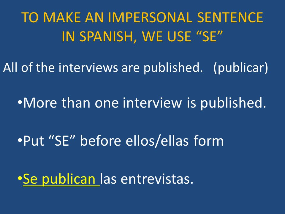 All of the interviews are published. (publicar) More than one interview is published. Put SE before ellos/ellas form Se publican las entrevistas. TO M