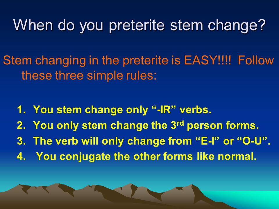 How do you know when to stem change? You had to memorize a list of stem change verbs: Querer (e-ie) Empezar (e-ie) Jugar (u-ue) Pedir (e-i) Encontrar