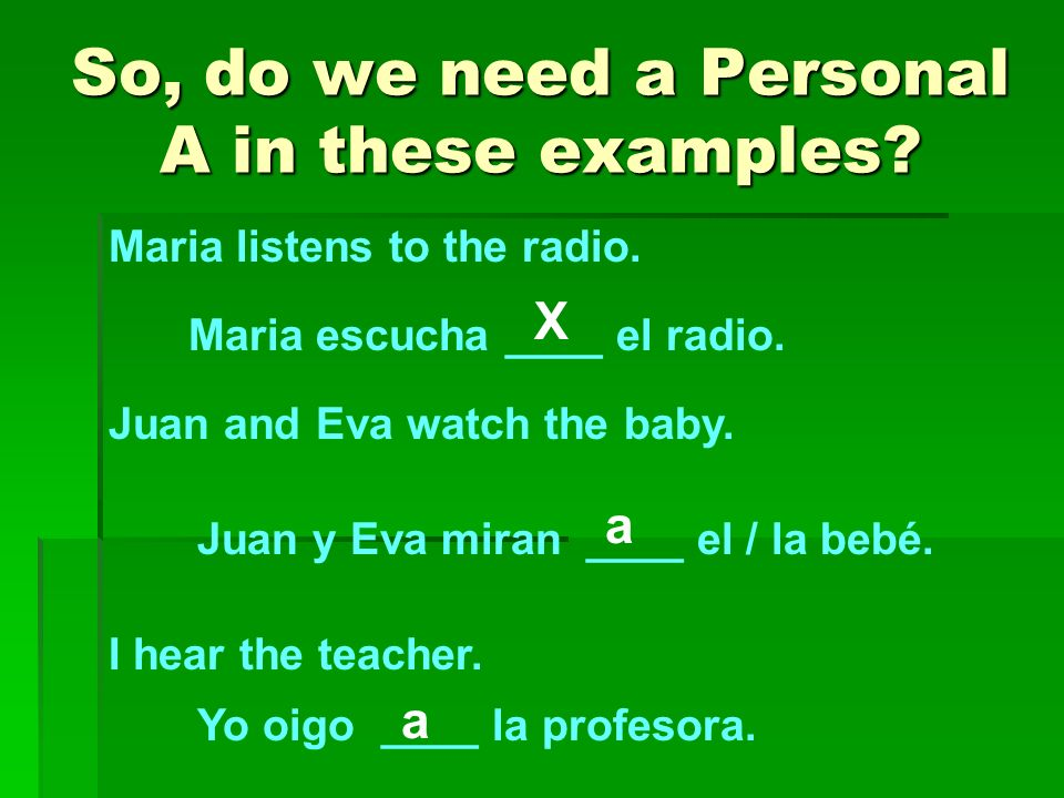 But Señor, what about… o But Señor, what about my pet dog? o Yes, use the Personal A o But Señor, what about a random animal? o No, do not use the Per