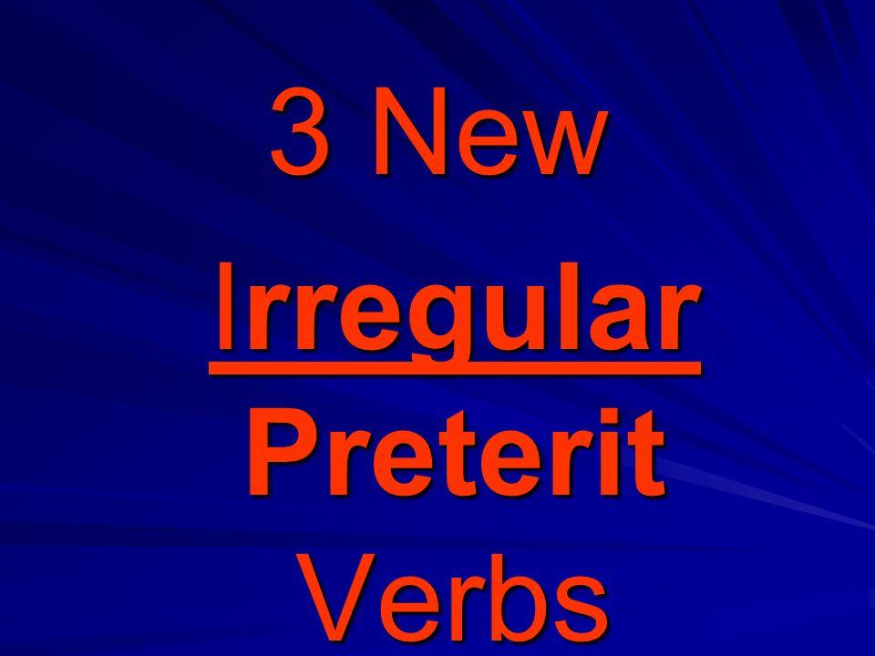 3 New Irregular Preterit Verbs Irregular Preterit Verbs