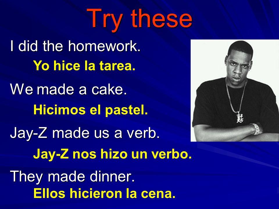 The Jay-Z Verb! HACER: to do or make hice hiciste hicimos hicieron hicisteis HIZO
