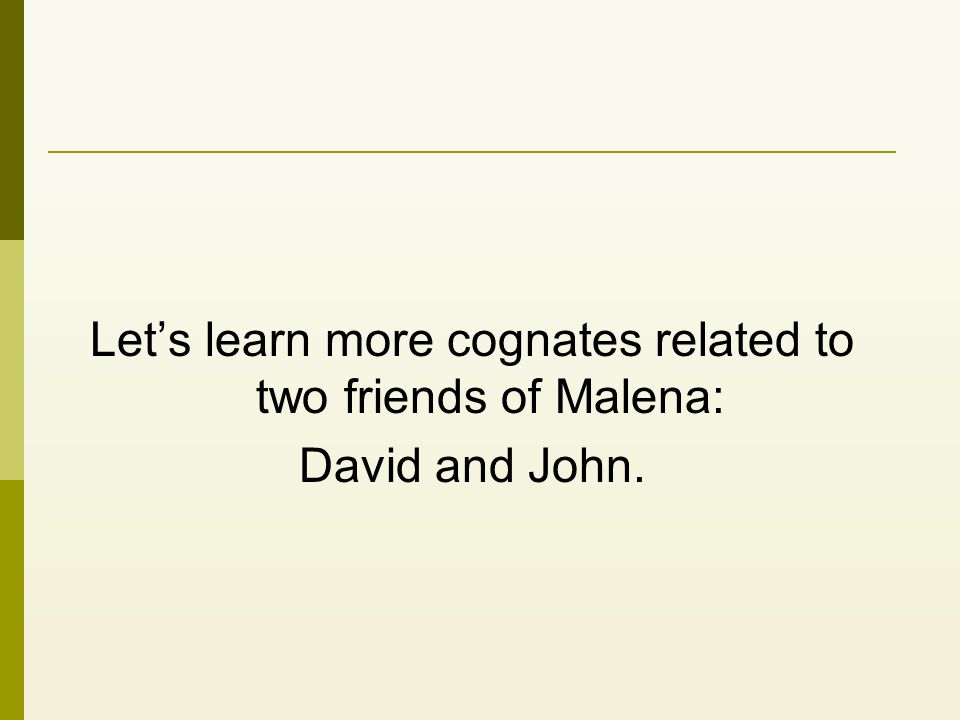 Lets learn more cognates related to two friends of Malena: David and John.