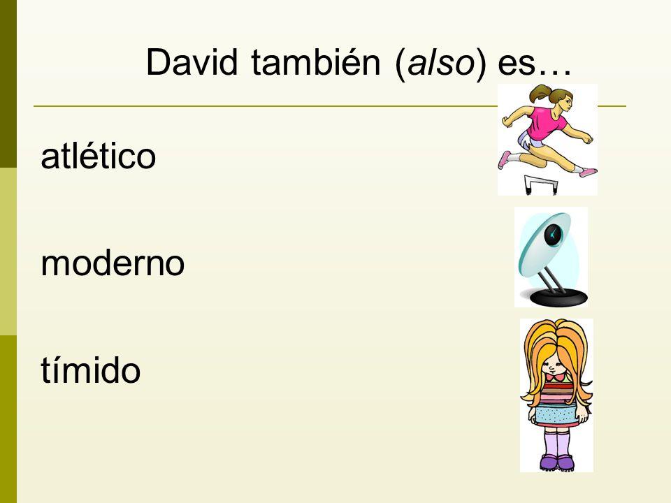 David también (also) es… atlético moderno tímido